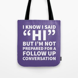 I Know I Said Hi But I'm Not Prepared For A Follow Up Conversation (Ultra Violet) Tote Bag