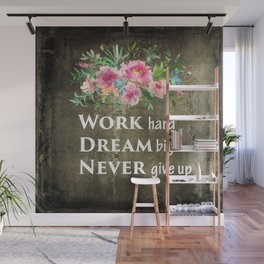 Work hard Dream big Never give up Wall Mural