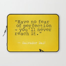 """Salvador D. quote """"Have no fear of perfection - you'll never reach it."""" Laptop Sleeve"""