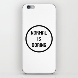 Normal is boring iPhone Skin