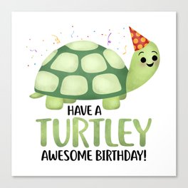 Have A Turtley Awesome Birthday - Turtle Canvas Print