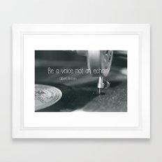 Be a voice not an echo Framed Art Print