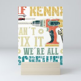 Mens If Kenny Can't Fix it We're All Screwed Funny Fathers Mini Art Print