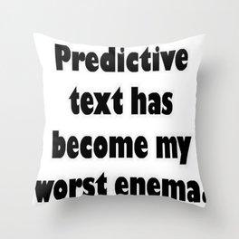 Predictive Text Has Become My Worst Enema Throw Pillow
