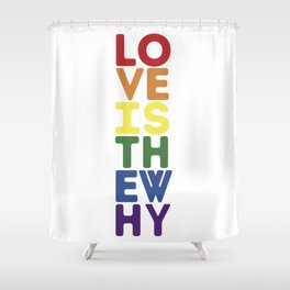 Love is the Why - Pride Shower Curtain