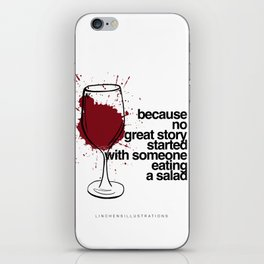 Because no great story started with someone eating a salad iPhone Skin