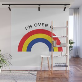 I'm Over It - Rainbow Wall Mural
