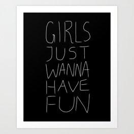 Girls Just Wanna Have Fun on Black Art Print