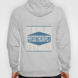 Physiotherapist  - It Is No Job, It Is A Mission Hoody