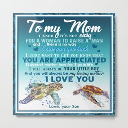 Turtle- To my  mom from Son- I know it's no easy for a woman to raise a child and there is no way I Metal Print