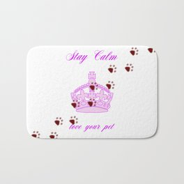 Stay Calm And Love Your Pet Bath Mat
