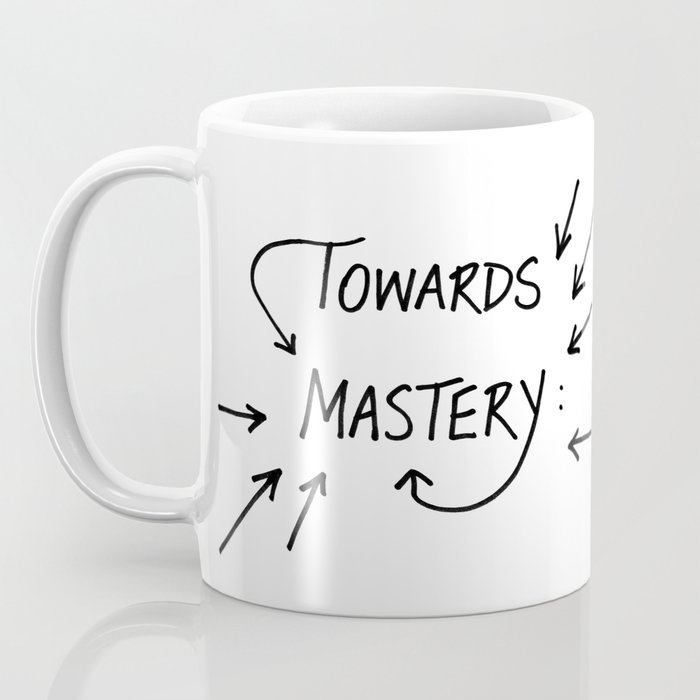 "Towards Mastery - Design #2 of the ""Words To Live By"" series Coffee Mug"