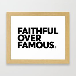 Faithful Over Famous Framed Art Print