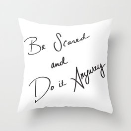 Be Scared and Do It Anyway Throw Pillow