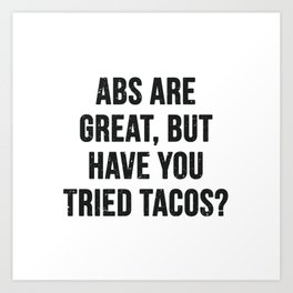 Abs are great, but have you tried tacos? (Black Text) Art Print