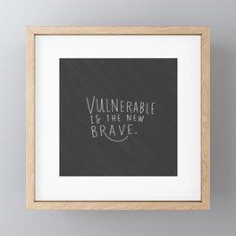 Vulnerable is the new brave. Framed Mini Art Print