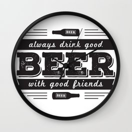 Always drink good beer with good friends Wall Clock