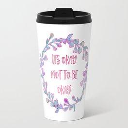 Its Okay Not To Be Okay Travel Mug