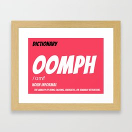 OOMPH (The quality of being...) Framed Art Print