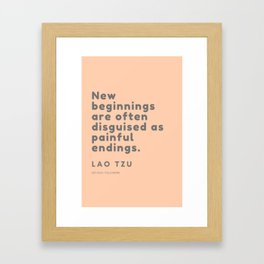 New beginnings are often disguised as painful endings. Lao Tzu Framed Art Print