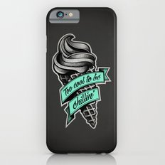 Too Cool to Be Chillin' Slim Case iPhone 6s