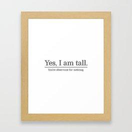I am tall Framed Art Print