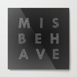 Misbehave Metal Print