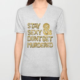 Stay Sexy & Don't Get Murdered - Gold Unisex V-Neck