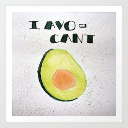 I Avo-Cant Art Print