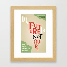 The Future Is Not Ours Framed Art Print