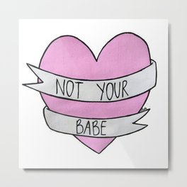 Not your babe Metal Print