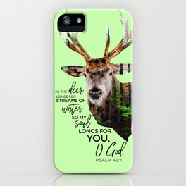 As the deer longs for streams of water so my soul longs for you,O God-Psalm 42:1 iPhone Case