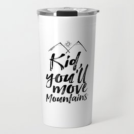 Kid You'll Move Mountains, Printable Art, Inspirational Print, Nursery Travel Mug