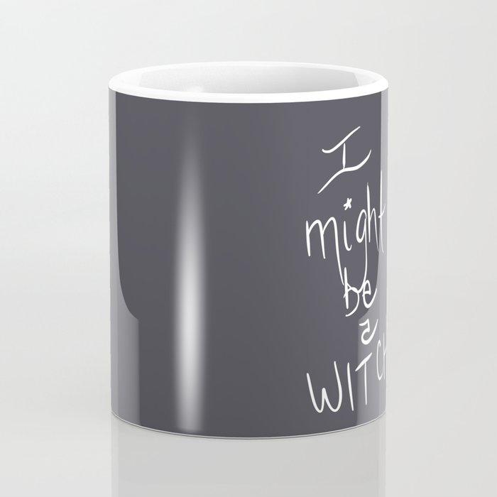 I Might Be A Witch Coffee Mug