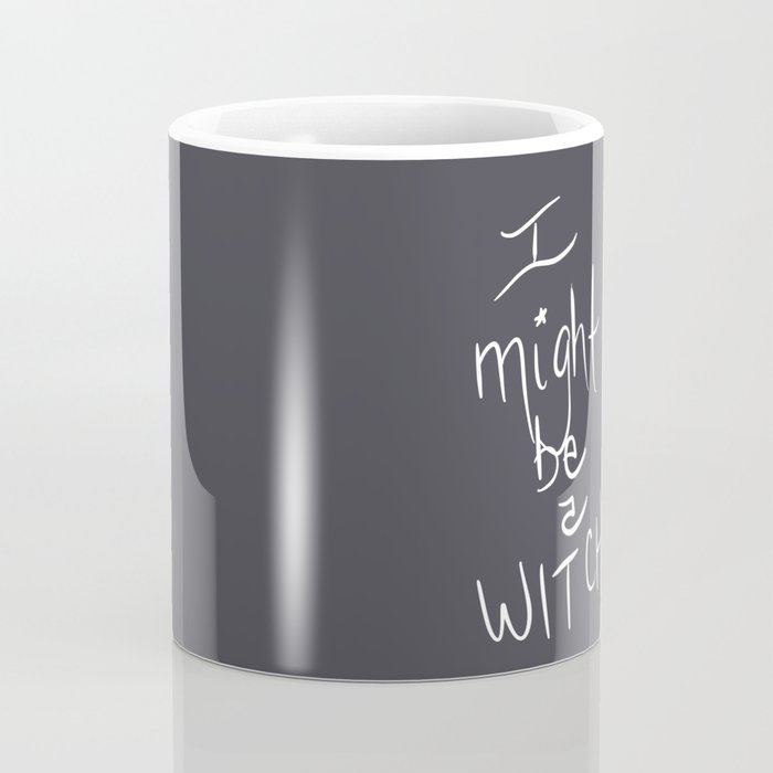 I Might Be A Witch Coffee Mug