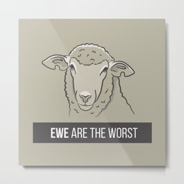 Ewe Are the Worst Metal Print