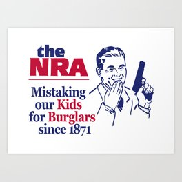 NRA - Mistaking Our Kids for Burglars Since 1871 Art Print