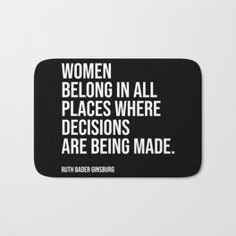Women belong in all places where decisions are being made. Bath Mat