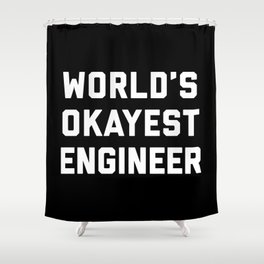 World's Okayest Engineer Funny Quote Shower Curtain