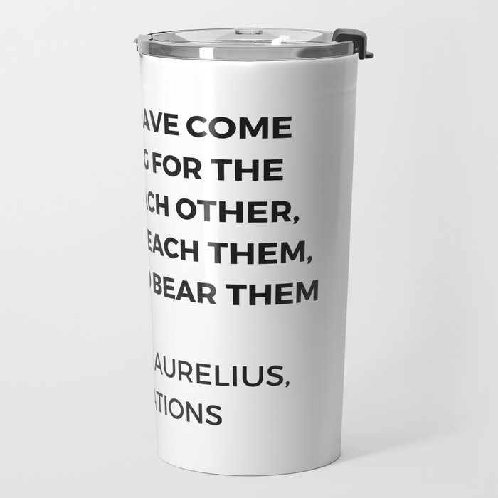 Stoic Quotes - Marcus Aurelius Meditations -  Humans for the sake of each other Travel Mug