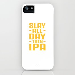 IPA Men Beer Brewer Drinker Party Slay All Day Gift iPhone Case