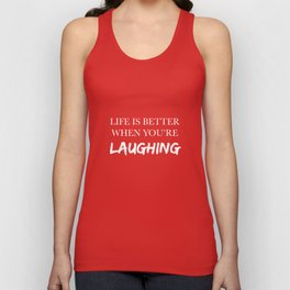 Life is better when you're laughing Unisex Tank Top