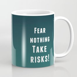 Fear nothing, take risks! Coffee Mug
