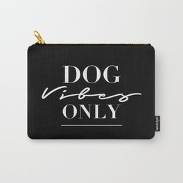 Dog Vibes Only. Carry-All Pouch
