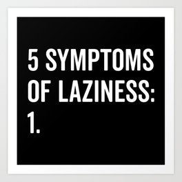 Symptoms Of Laziness Funny Quote Art Print