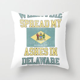 When I Die Spread My Ashes in Delaware Distressed Gift Delawareian Pride Design Throw Pillow