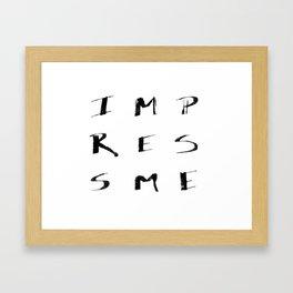 Impress Me  Framed Art Print