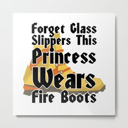 Forget Glass Slippers This Princess Wears Fire Boots Metal Print