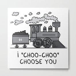 """I """"choo-choo"""" choose you! Metal Print"""