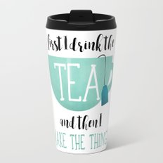 First I Drink The Tea And Then I Make The Things Travel Mug